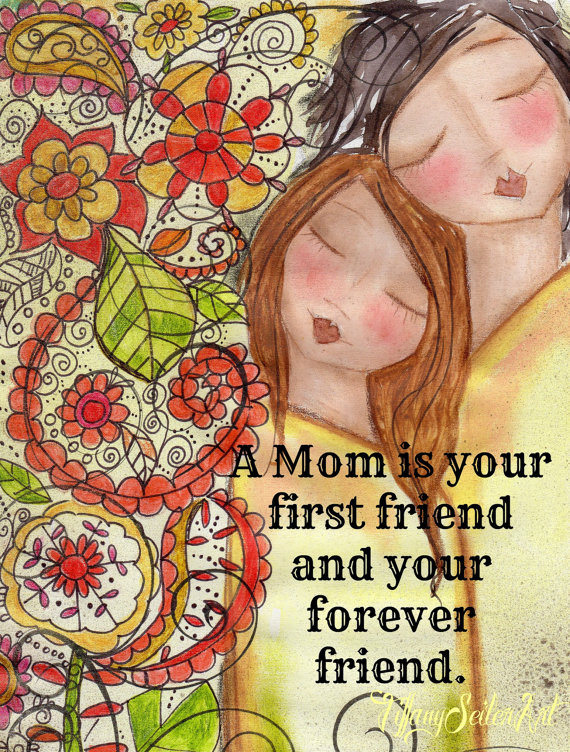 A-MOM-is-your-first-friend-Art-CARD-or-ART-by-Southendgirlart-quote-mom-wallpaper-wp5602677