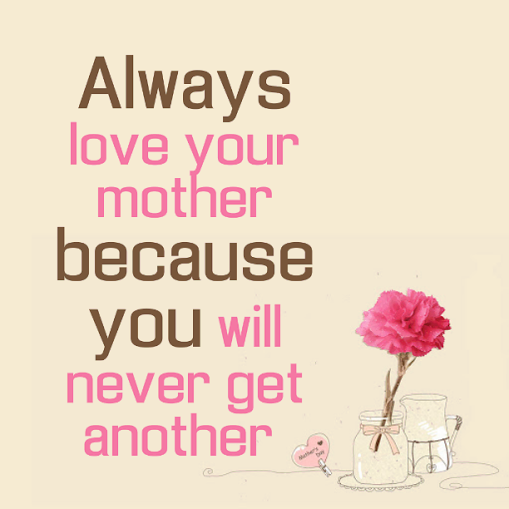Always-love-your-mother-because-you-will-never-get-another-wallpaper-wp5602832