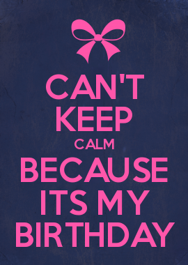 CANT-KEEP-CALM-BECAUSE-ITS-MY-BIRTHDAY-wallpaper-wp5403958