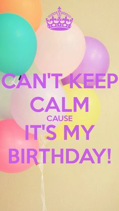 Can-t-Keep-Calm-Cause-It-s-My-Birthday-wallpaper-wp5403951