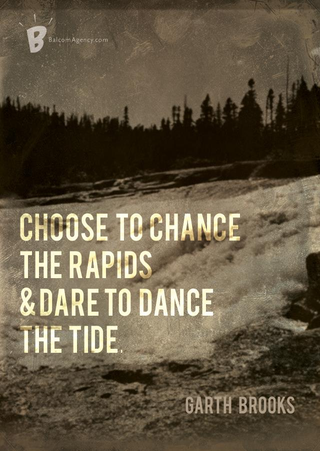 Choose-to-chance-the-rapids-and-dare-to-dance-the-tides-Garth-Brooks-The-River-wallpaper-wp6002692