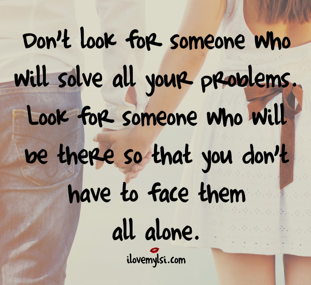 Don%E2%80%99t-look-for-someone-who-will-solve-all-your-problems-Look-for-someone-who-will-be-there-so-th-wallpaper-wp4806018