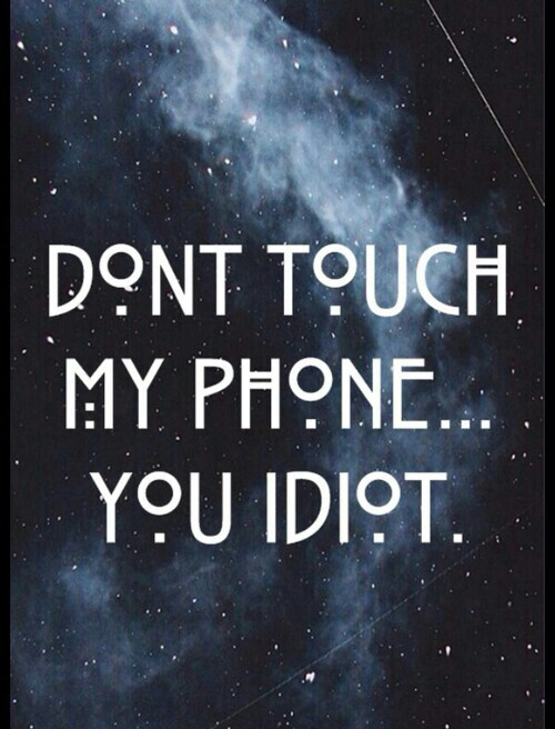 Dont-touch-my-phone-you-idiot-on-We-Heart-It-wallpaper-wp4605456