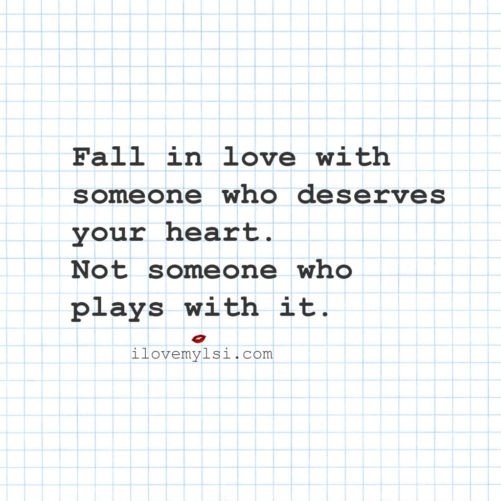 Fall-in-love-with-someone-who-deserves-your-heart-Not-someone-who-plays-with-it-wallpaper-wp4806329