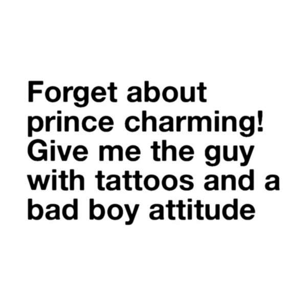 Forget-about-Prince-Charming-Give-me-the-guy-with-tattoos-and-a-bad-liked-on-Polyvore-wallpaper-wp3005808