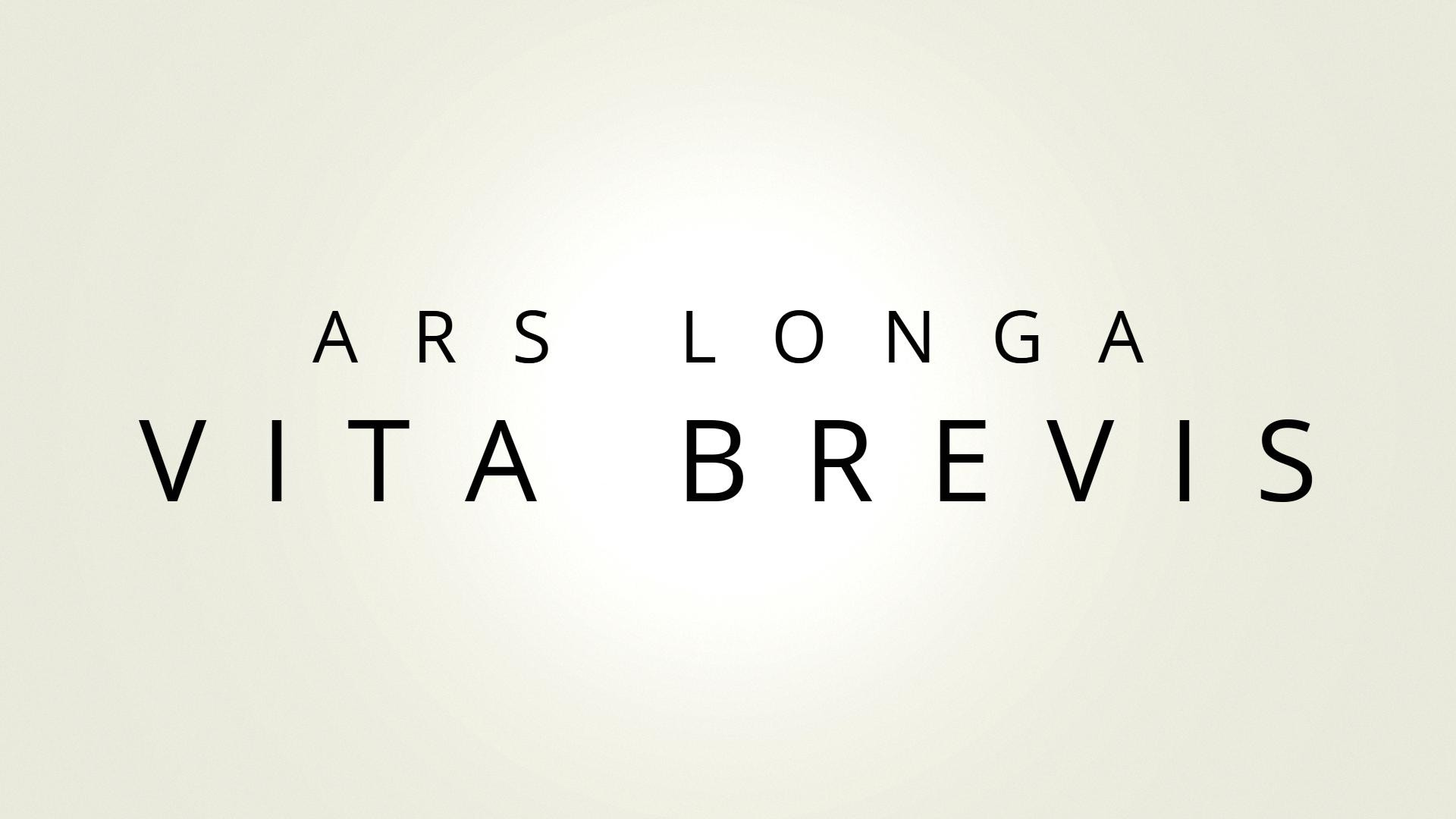 I-cant-think-a-way-a-quote-can-be-more-clean-and-minimal-than-this-Ars-Longa-Vita-Brevis-1920-x-wallpaper-wp3407147
