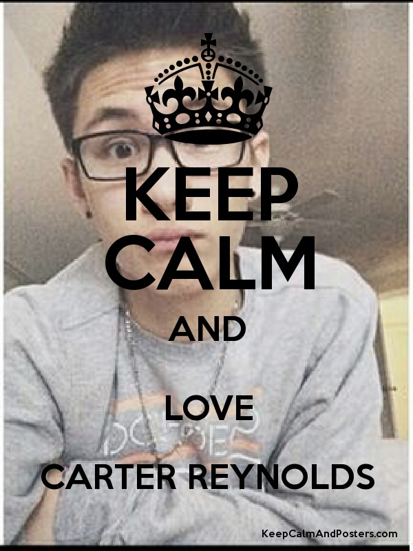 KEEP-CALM-AND-LOVE-CARTER-REYNOLDS-Poster-wallpaper-wp4005880