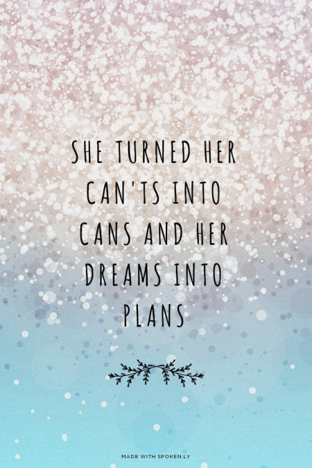 She-turned-her-can-ts-into-cans-and-her-dreams-into-plans-wallpaper-wp429056