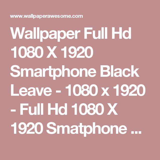 Full-Hd-1080-X-1920-Smartphone-Black-Leave-1080-x-1920-Full-Hd-1080-X-1920-Smatphone-H-wallpaper-wpc5809973