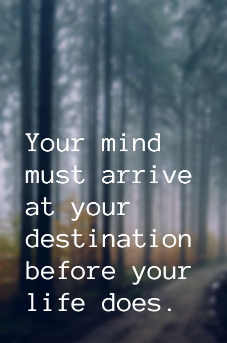 """""""Your-mind-must-arrive-at-your-destination-before-your-life-does-""""-wallpaper-wp4603312-1"""