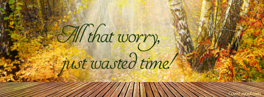 All-That-Worry-Just-Wasted-Time-Facebook-Cover-coverlayout-com-wallpaper-wp5803374