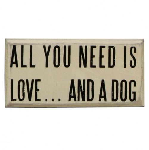 All-You-Need-is-A-Dog-Box-Sign-wallpaper-wp3003097