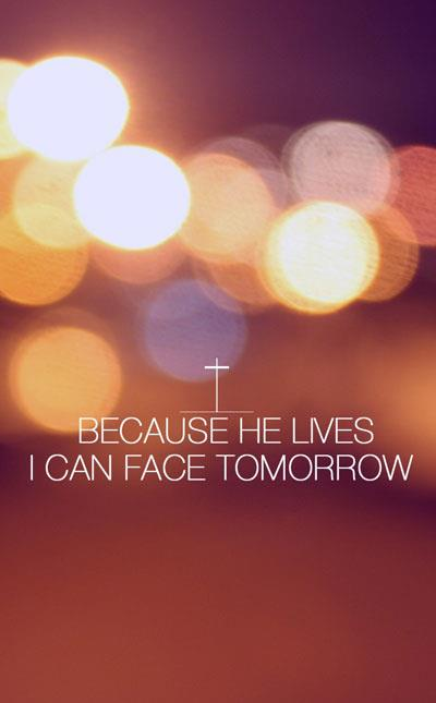Because-He-Lives-I-can-face-tomorrow-Because-He-Lives-All-fear-is-gone-Because-I-know-wallpaper-wp5603312