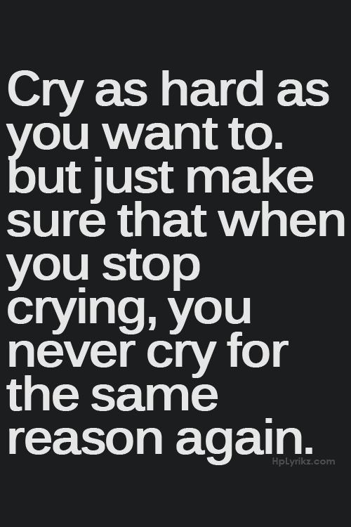 Cry-as-hard-as-you-want-to-but-just-make-sure-that-when-you-stop-crying-you-never-cry-for-the-same-wallpaper-wp4605052-1