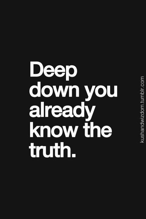 Deep-down-you-already-know-the-truth-wallpaper-wp4004294-1