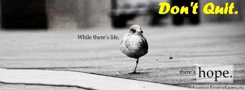 Don't-Quit-while-there's-like-there's-hope-wallpaper-wp6003012