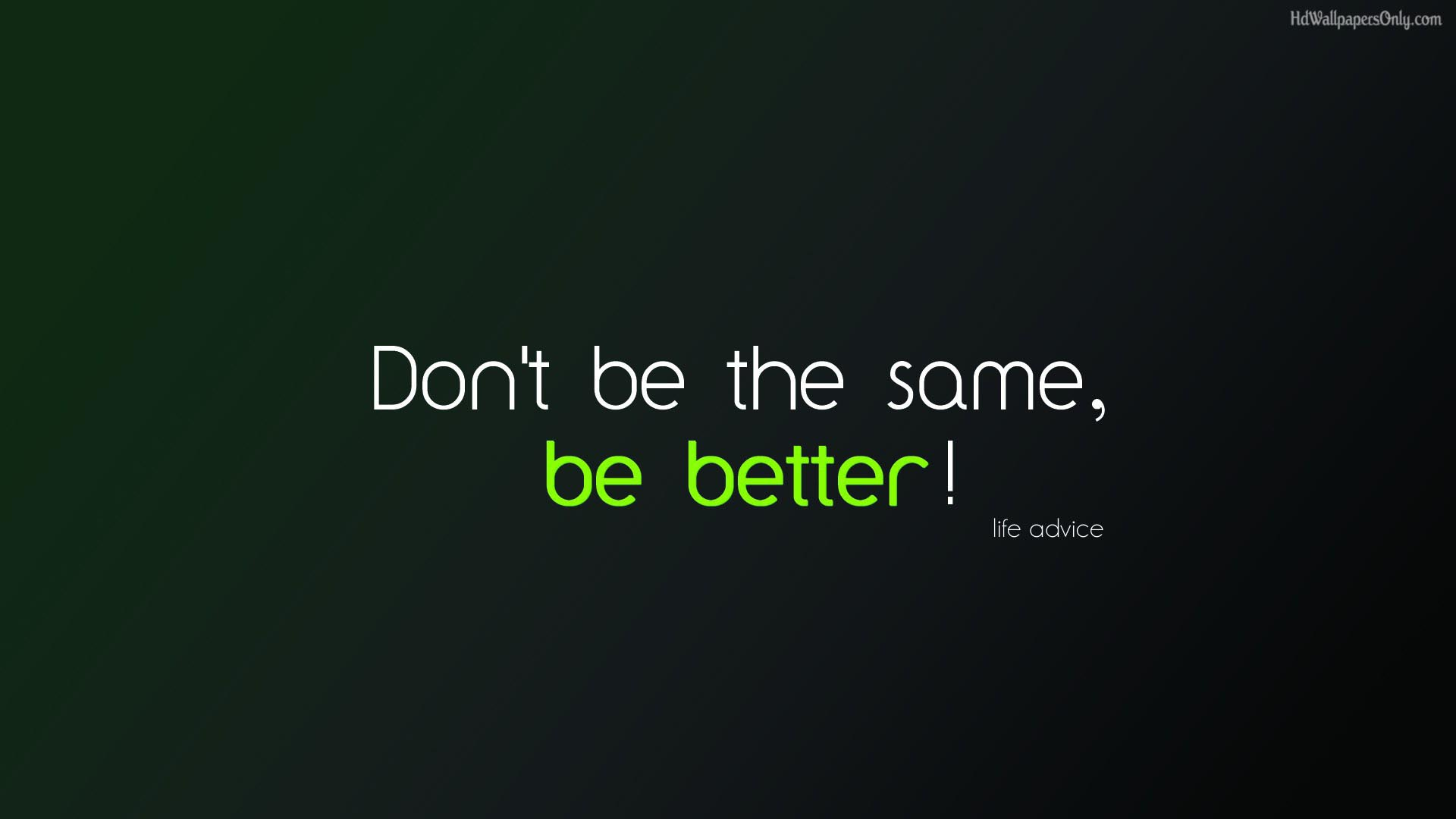 Don-t-be-the-same-be-better-motivational-wallpaper-wp3404744