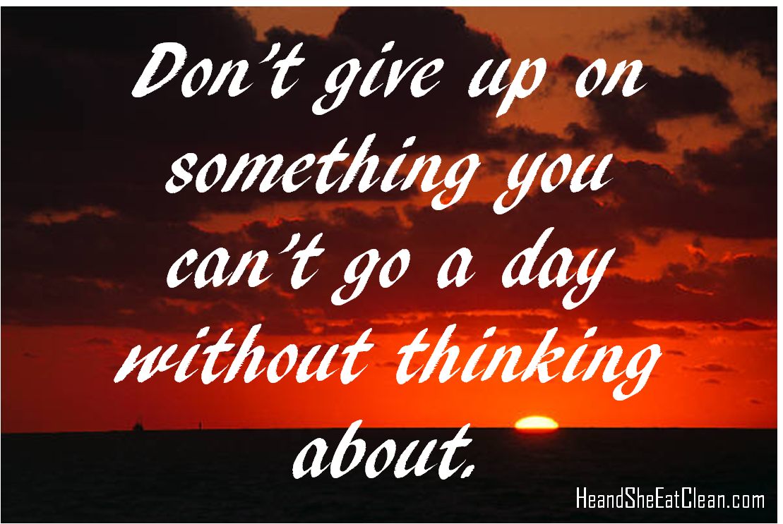 Don-t-give-up-on-something-you-can-t-go-a-day-without-thinking-about-For-more-motivation-visit-www-wallpaper-wp5205913