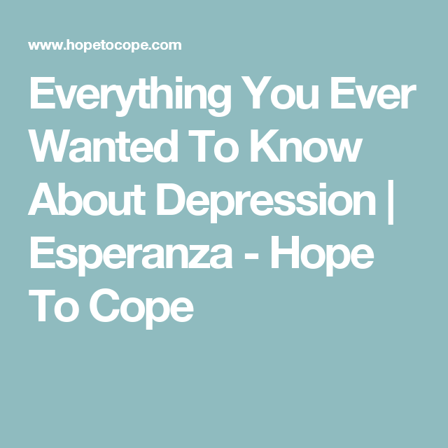 Everything-You-Ever-Wanted-To-Know-About-Depression-Esperanza-Hope-To-Cope-wallpaper-wp3005417