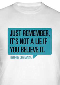 Funny-Seinfeld-George-Costanza-quote-Just-remember-its-not-a-lie-if-you-believe-it-tshirt-seinf-wallpaper-wp4806691