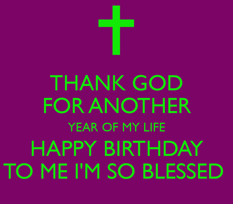 Happy-Birthday-to-Me-Quotes-Thanking-God-THANK-GOD-FOR-ANOTHER-YEAR-OF-MY-LIFE-HAPPY-BIRTHDAY-TO-M-wallpaper-wp5405531
