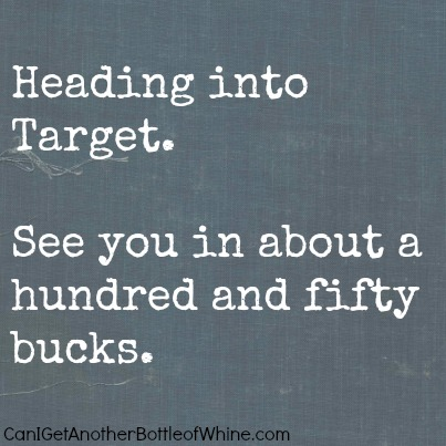 Heading-to-target-See-you-in-about-a-hundred-and-fifty-bucks-or-more-wallpaper-wp4807181