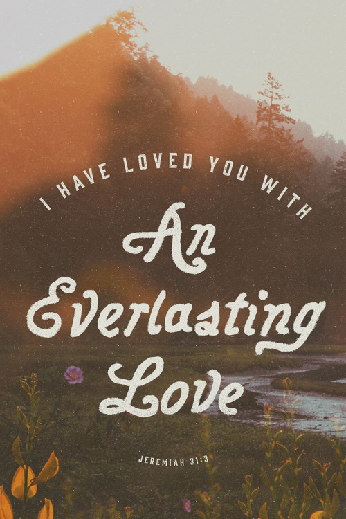 I-have-loved-you-with-an-everlasting-love-therefore-I-have-continued-my-faithfulness-to-you-J-wallpaper-wp5605738