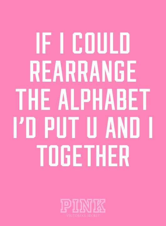 If-I-Could-Rearrange-The-Alphabet-Id-Put-U-And-I-Together-PINK-VS-wallpaper-wp4807540
