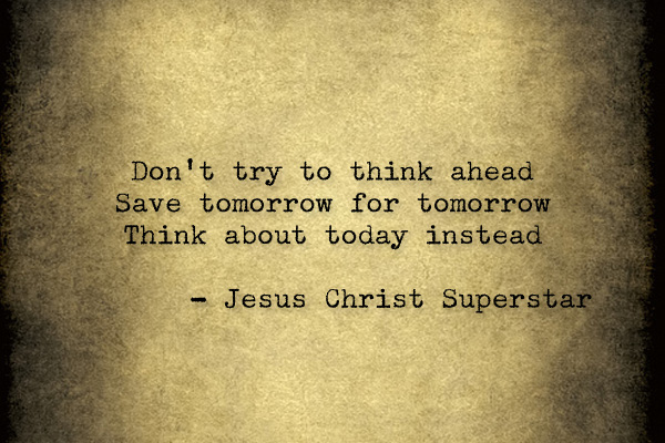 Jesus-Christ-Superstar-save-tomorrow-for-tomorrow-wallpaper-wp5208196