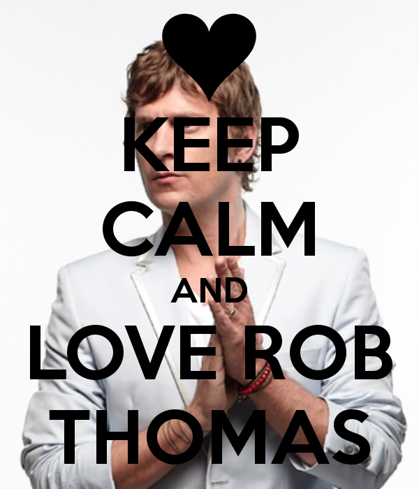 KEEP-CALM-AND-LOVE-ROB-THOMAS-well-since-you-twisted-my-arm-wallpaper-wp5009546