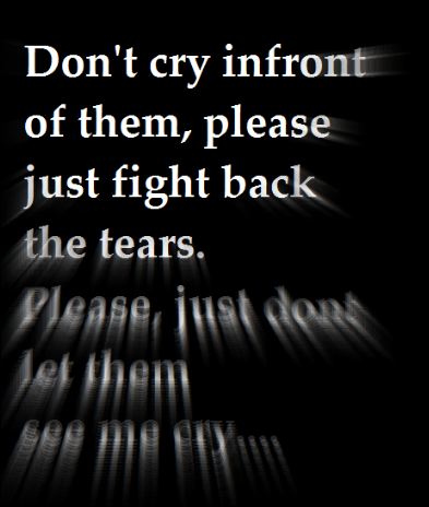 don-t-cry-infront-of-them-please-just-fight-back-the-tears-please-just-don-t-let-them-see-me-cry-wallpaper-wp5205910