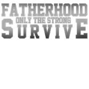 fatherhood-fatherhood-tshirt-fatherhood-only-the-strong-survive-funny-father-day-wallpaper-wp5604740