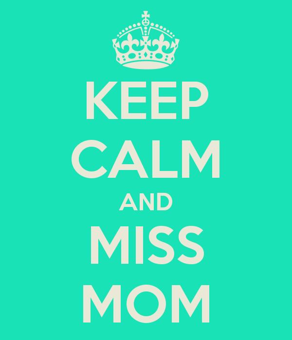 i-miss-mom-KEEP-CALM-AND-MISS-MOM-KEEP-CALM-AND-CARRY-ON-Image-Generator-wallpaper-wp5405991