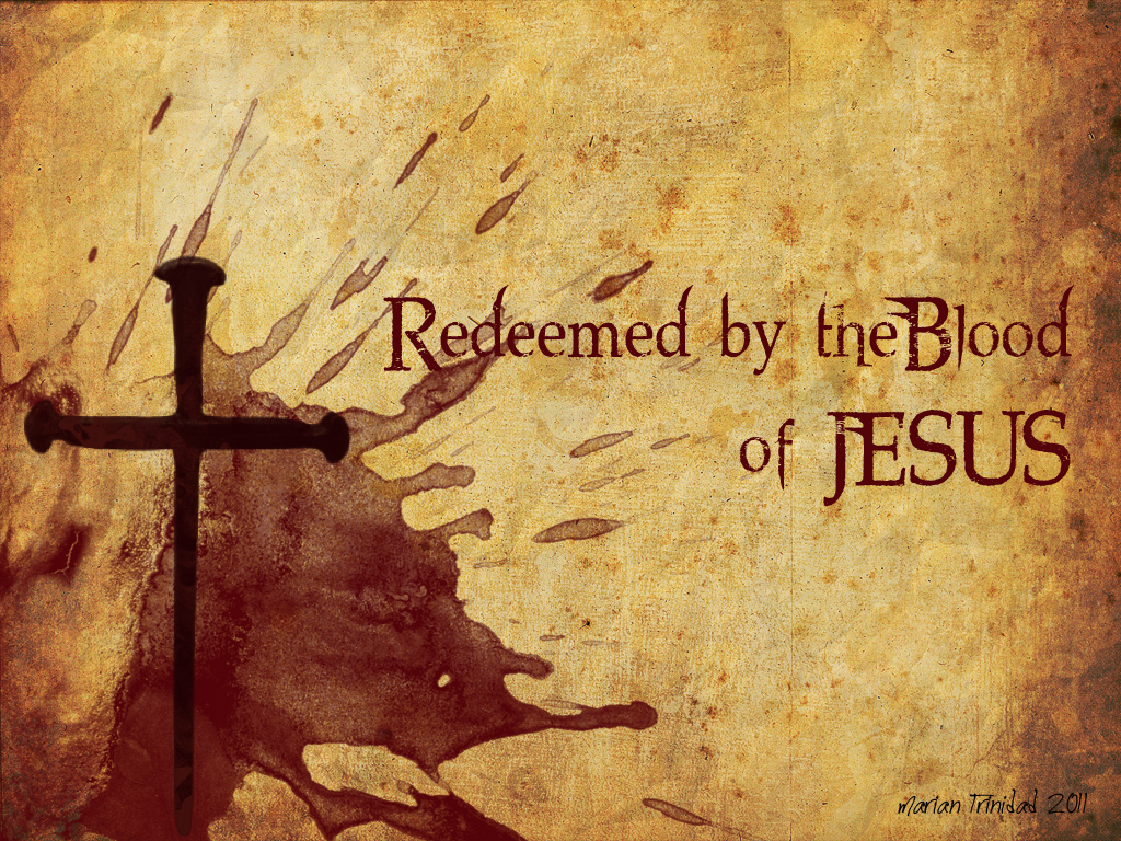life-in-the-blood-of-jesus-Redeemed-by-the-Blood-of-Jesus-wallpaper-wp427124-1