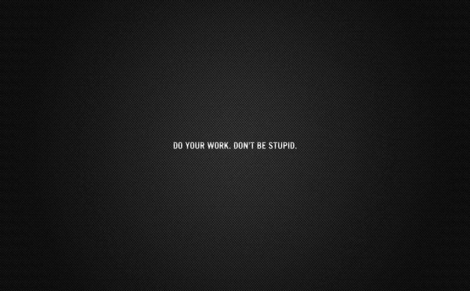 Do-Your-Work-Don-T-Be-Stupid-HD-wallpaper-wp3604859